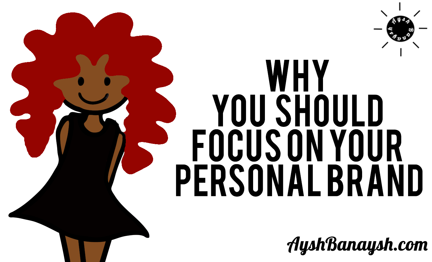 why you should focus on your personal brand aysh banaysh ☀